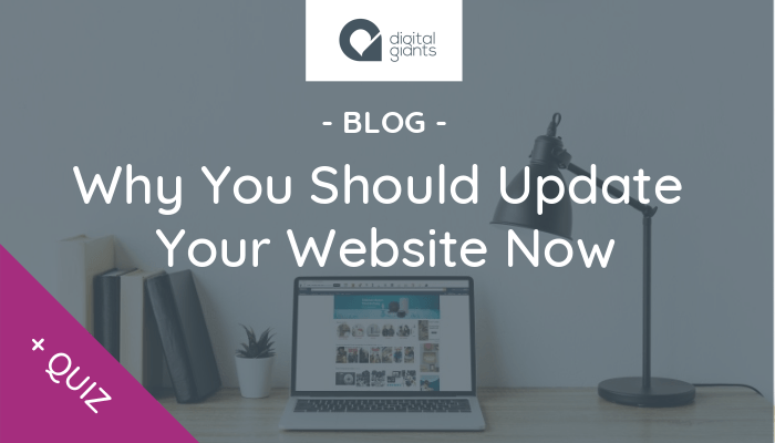 Blog Header - Why You Should Update Your Website Now - Digital Giants